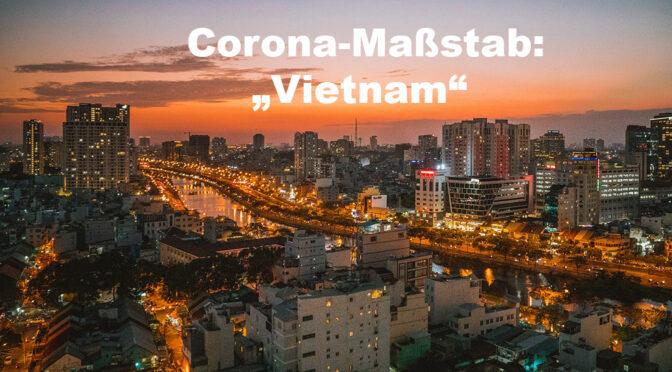 Corona – Vietnam als Maßstab für Deutschland